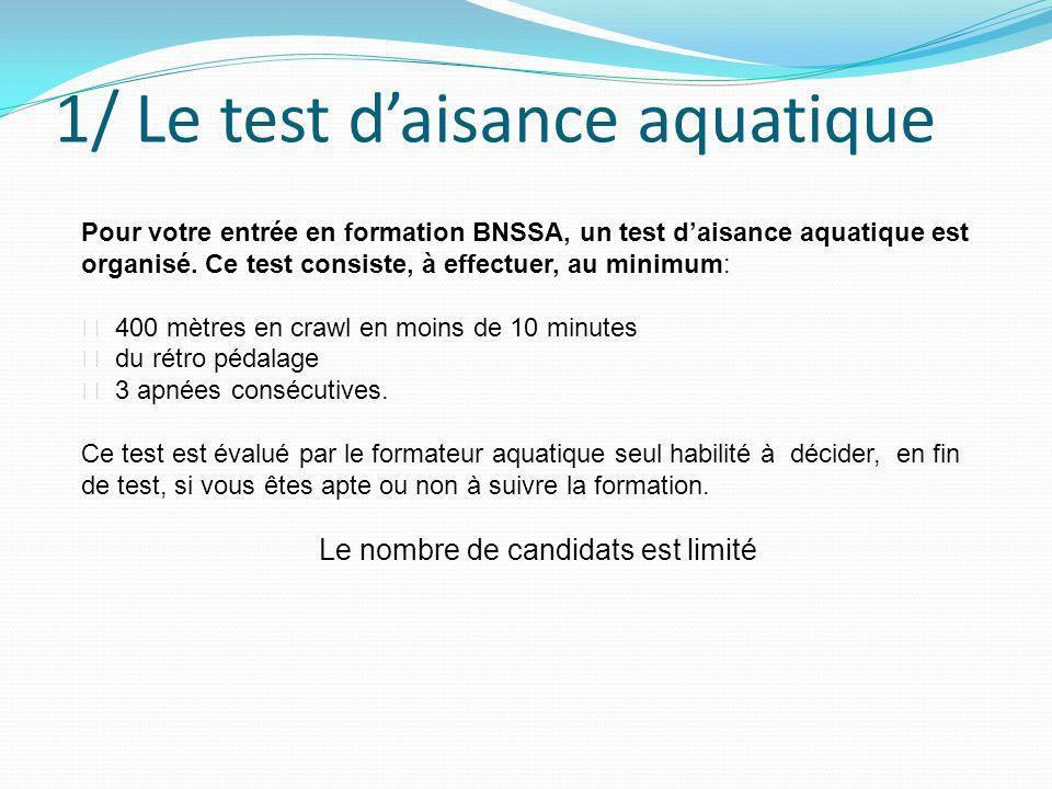 1/ Le test d'aisance aquatique Pour votre entrée en formation BNSSA, un test d'aisance aquatique est organisé. Ce test consiste, à effectuer, au minim