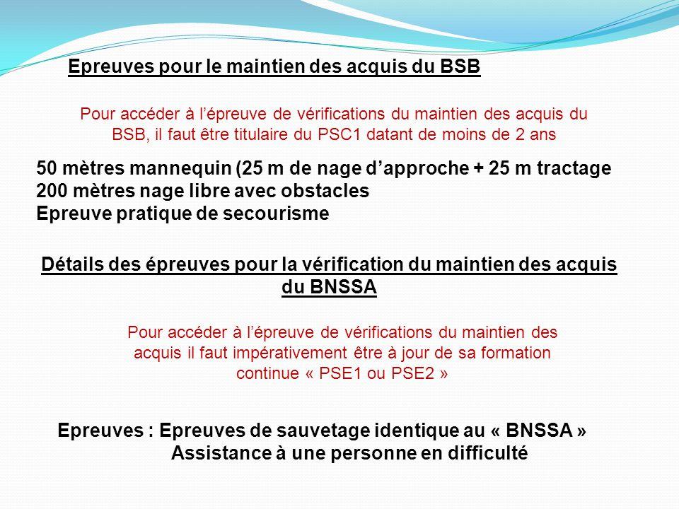 Détails des épreuves pour la vérification du maintien des acquis du BNSSA Pour accéder à l'épreuve de vérifications du maintien des acquis il faut imp