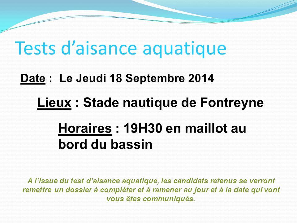 Tests d'aisance aquatique Date : Le Jeudi 18 Septembre 2014 Lieux : Stade nautique de Fontreyne Horaires : 19H30 en maillot au bord du bassin A l'issu