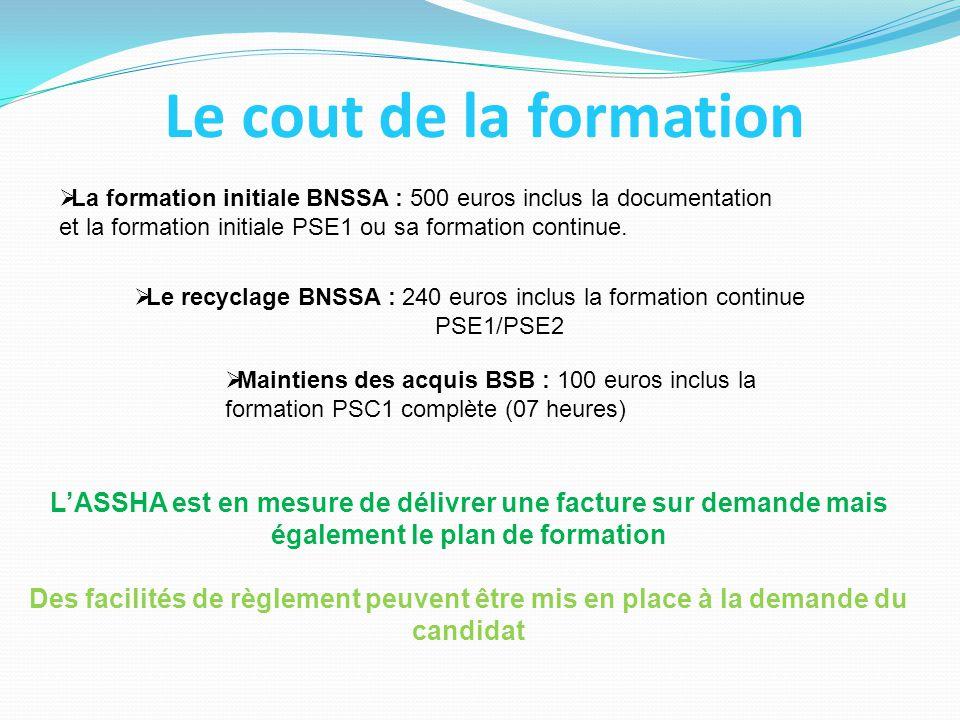 Le cout de la formation  La formation initiale BNSSA : 500 euros inclus la documentation et la formation initiale PSE1 ou sa formation continue.  Le