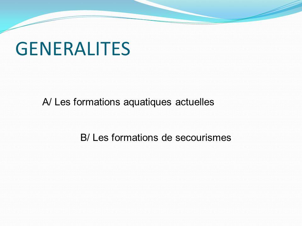 GENERALITES A/ Les formations aquatiques actuelles B/ Les formations de secourismes