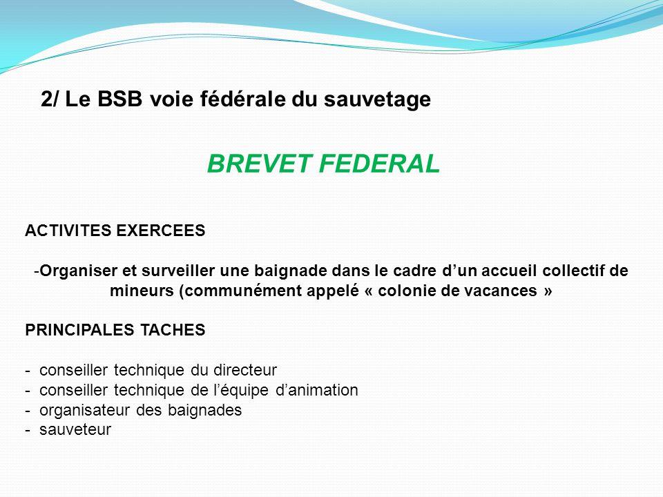 2/ Le BSB voie fédérale du sauvetage ACTIVITES EXERCEES -Organiser et surveiller une baignade dans le cadre d'un accueil collectif de mineurs (communé