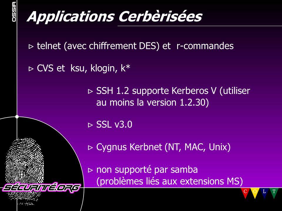 Applications Cerbèrisées  telnet (avec chiffrement DES) et r-commandes  CVS et ksu, klogin, k*  SSH 1.2 supporte Kerberos V (utiliser au moins la v
