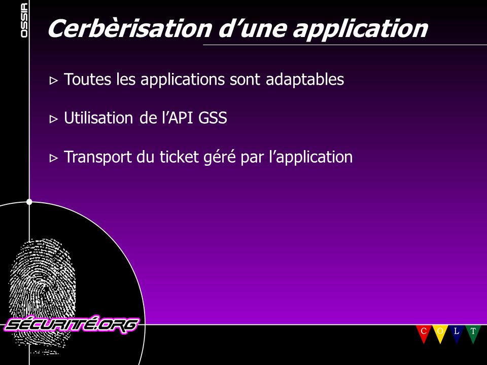 Cerbèrisation d'une application  Toutes les applications sont adaptables  Utilisation de l'API GSS  Transport du ticket géré par l'application © 2001 Sécurité.Org