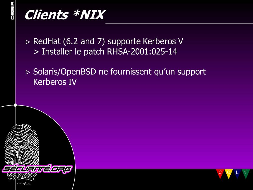 Clients *NIX  RedHat (6.2 and 7) supporte Kerberos V > Installer le patch RHSA-2001:025-14  Solaris/OpenBSD ne fournissent qu'un support Kerberos IV © 2001 Sécurité.Org