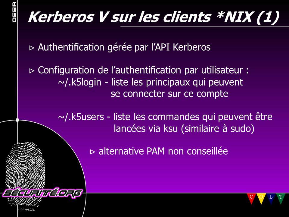 Kerberos V sur les clients *NIX (1)  Authentification gérée par l'API Kerberos  Configuration de l'authentification par utilisateur : ~/.k5login - l