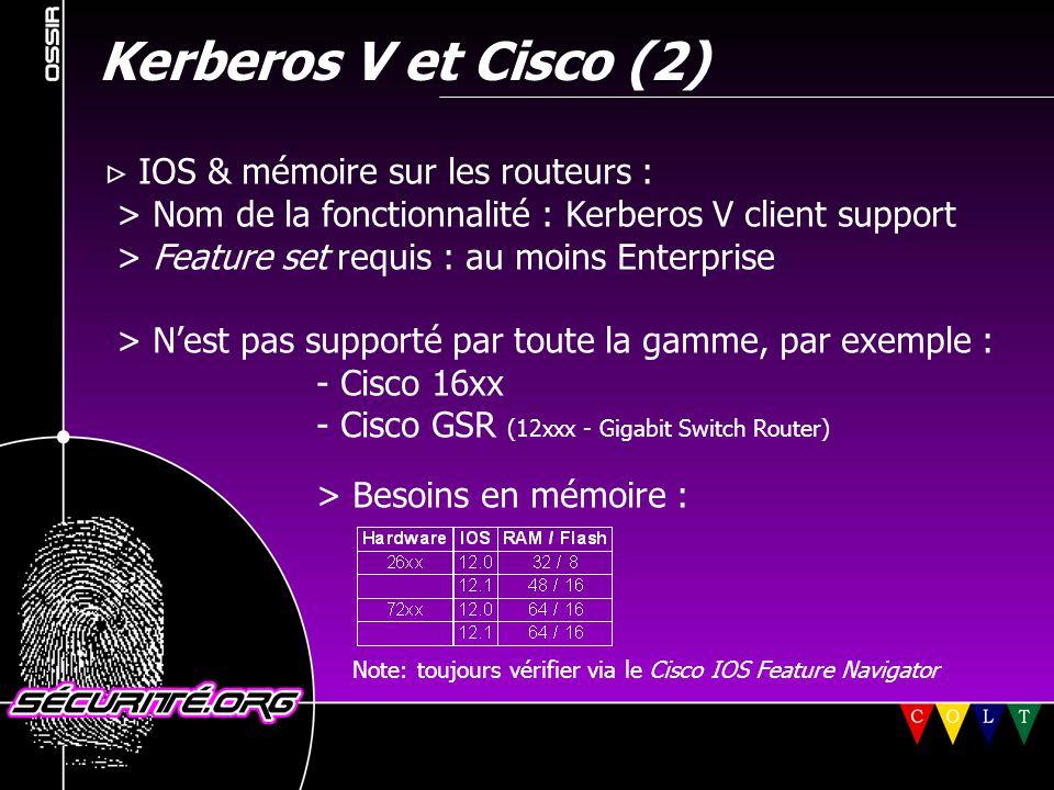 Kerberos V et Cisco (2)  IOS & mémoire sur les routeurs : > Nom de la fonctionnalité : Kerberos V client support > Feature set requis : au moins Ente