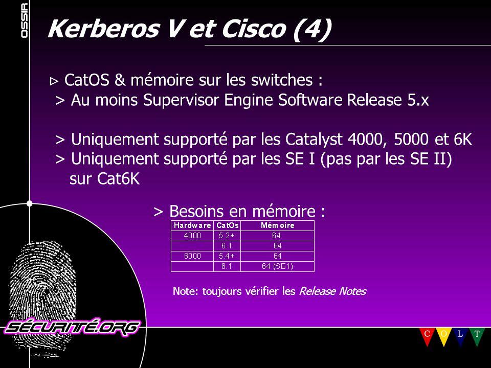 Kerberos V et Cisco (4)  CatOS & mémoire sur les switches : > Au moins Supervisor Engine Software Release 5.x > Uniquement supporté par les Catalyst