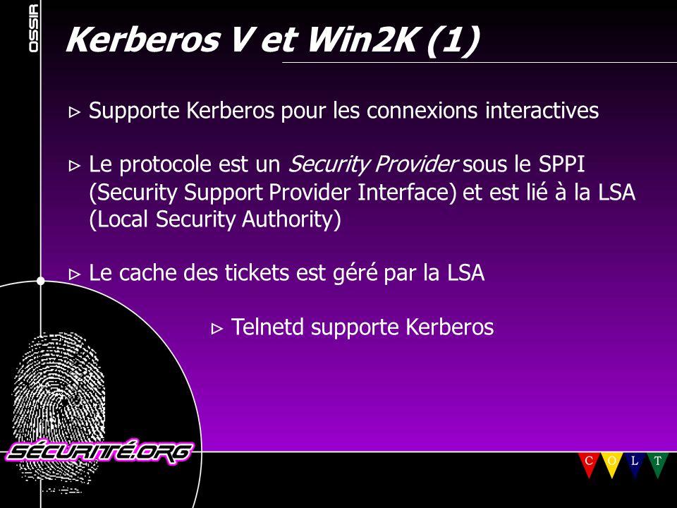 Kerberos V et Win2K (1)  Supporte Kerberos pour les connexions interactives  Le protocole est un Security Provider sous le SPPI (Security Support Pr