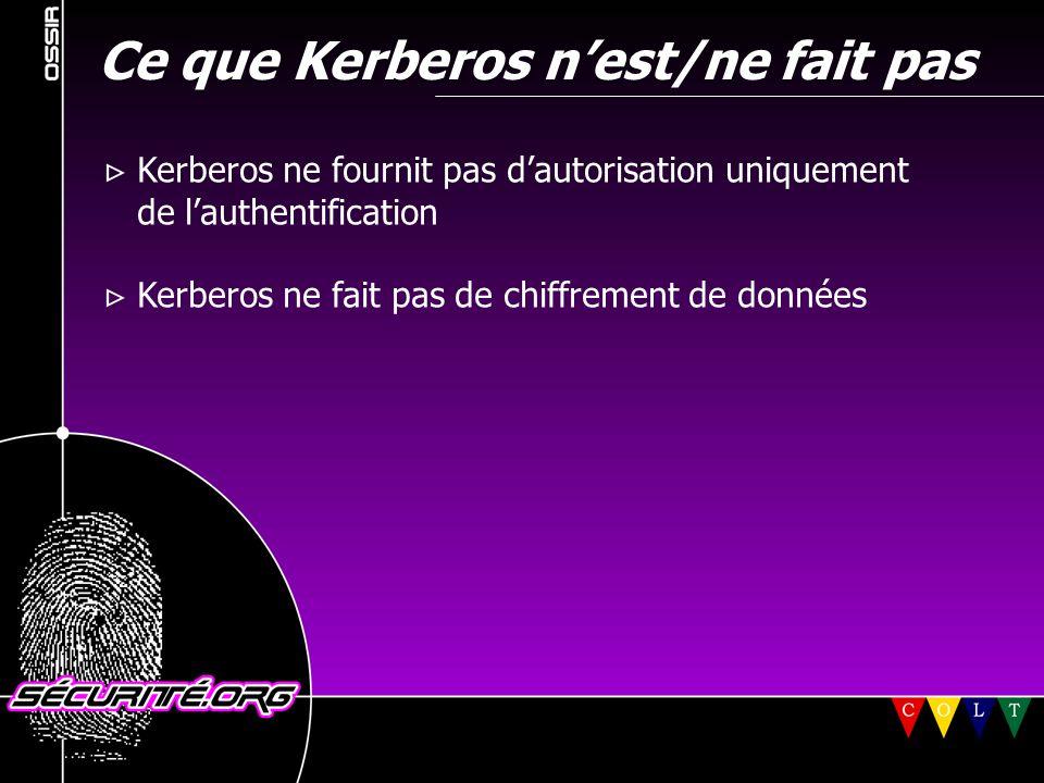 Ce que Kerberos n'est/ne fait pas  Kerberos ne fournit pas d'autorisation uniquement de l'authentification  Kerberos ne fait pas de chiffrement de d