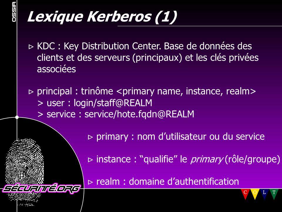 Lexique Kerberos (2)  keytab : fichier contenant une ou plusieurs clés (pour des hôtes ou des services).