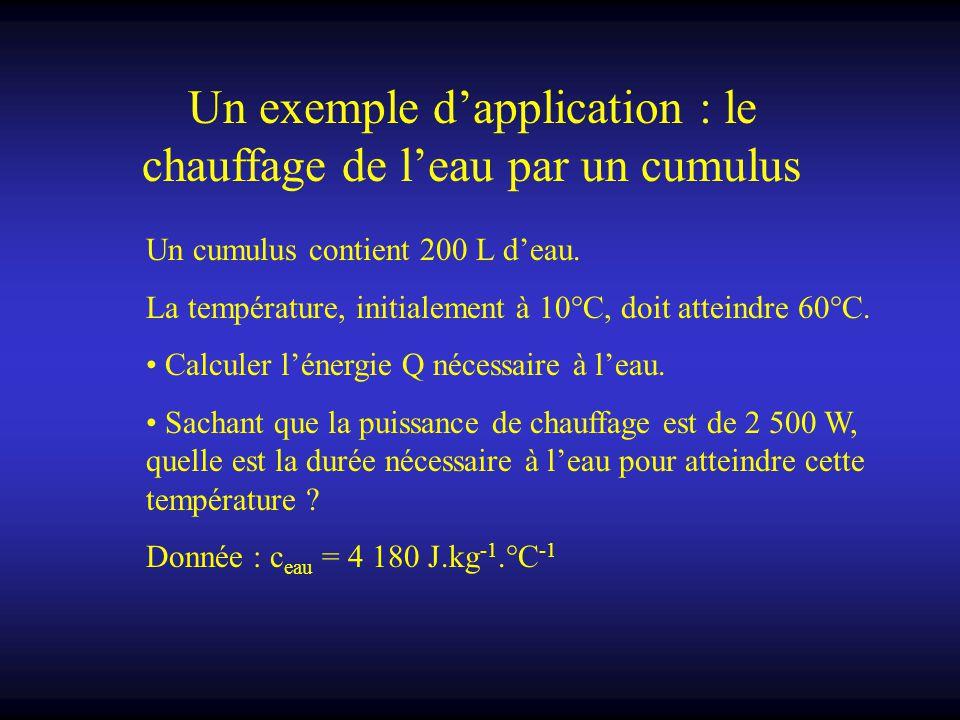Un exemple d'application : le chauffage de l'eau par un cumulus Un cumulus contient 200 L d'eau. La température, initialement à 10°C, doit atteindre 6