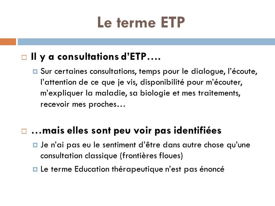 Le terme ETP  Il y a consultations d'ETP….  Sur certaines consultations, temps pour le dialogue, l'écoute, l'attention de ce que je vis, disponibili