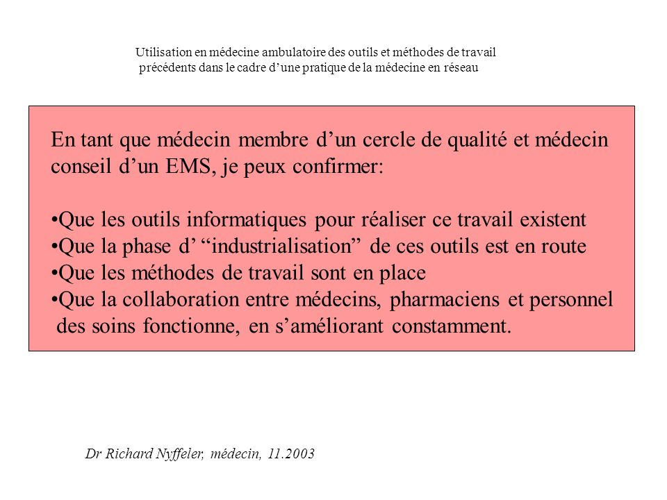 En tant que médecin membre d'un cercle de qualité et médecin conseil d'un EMS, je peux confirmer: Que les outils informatiques pour réaliser ce travai