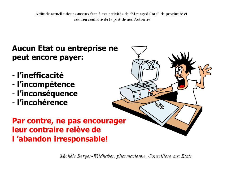 Aucun Etat ou entreprise ne peut encore payer: - l'inefficacité - l'incompétence - l'inconséquence - l'incohérence Par contre, ne pas encourager leur