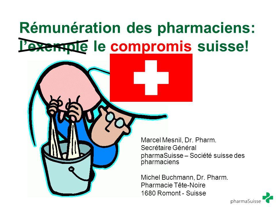 Rémunération des pharmaciens: l'exemple le compromis suisse! Marcel Mesnil, Dr. Pharm. Secrétaire Général pharmaSuisse – Société suisse des pharmacien