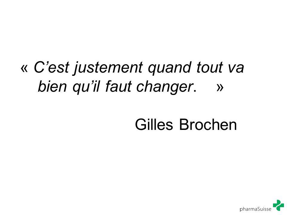 « C'est justement quand tout va bien qu'il faut changer. » Gilles Brochen