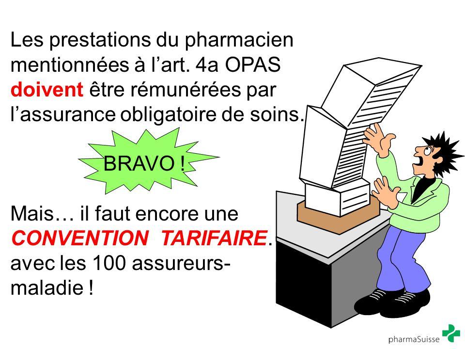 Les prestations du pharmacien mentionnées à l'art. 4a OPAS doivent être rémunérées par l'assurance obligatoire de soins. BRAVO ! Mais… il faut encore