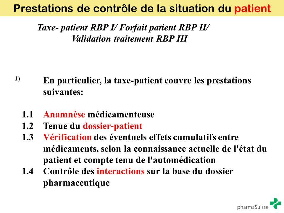 Prestations de contrôle de la situation du patient Taxe- patient RBP I/ Forfait patient RBP II/ Validation traitement RBP III 1) En particulier, la ta