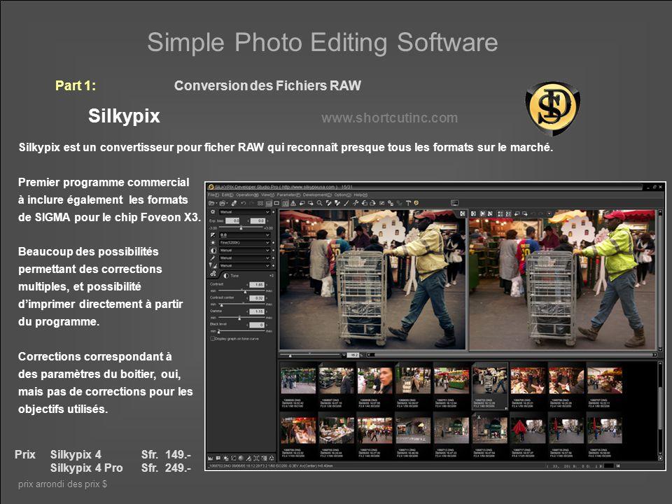Simple Photo Editing Software Part 1:Conversion des Fichiers RAW Silkypix www.shortcutinc.com Conversion Noir-Blanc Correction des couleurs.