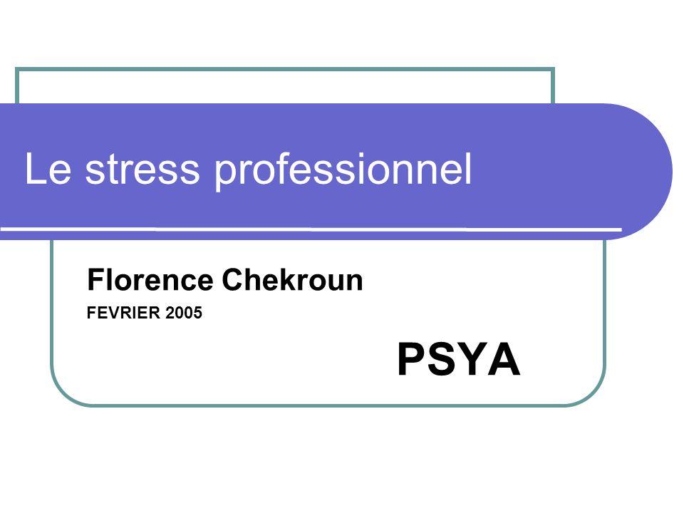 Le stress professionnel Florence Chekroun FEVRIER 2005 PSYA