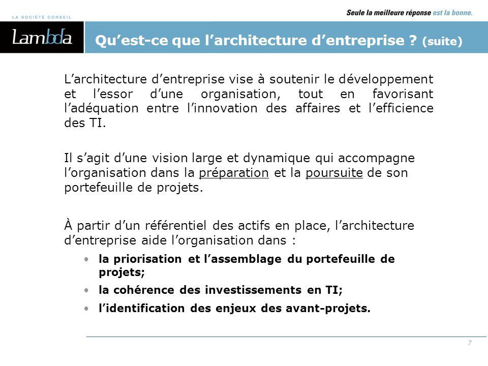 7 L'architecture d'entreprise vise à soutenir le développement et l'essor d'une organisation, tout en favorisant l'adéquation entre l'innovation des a