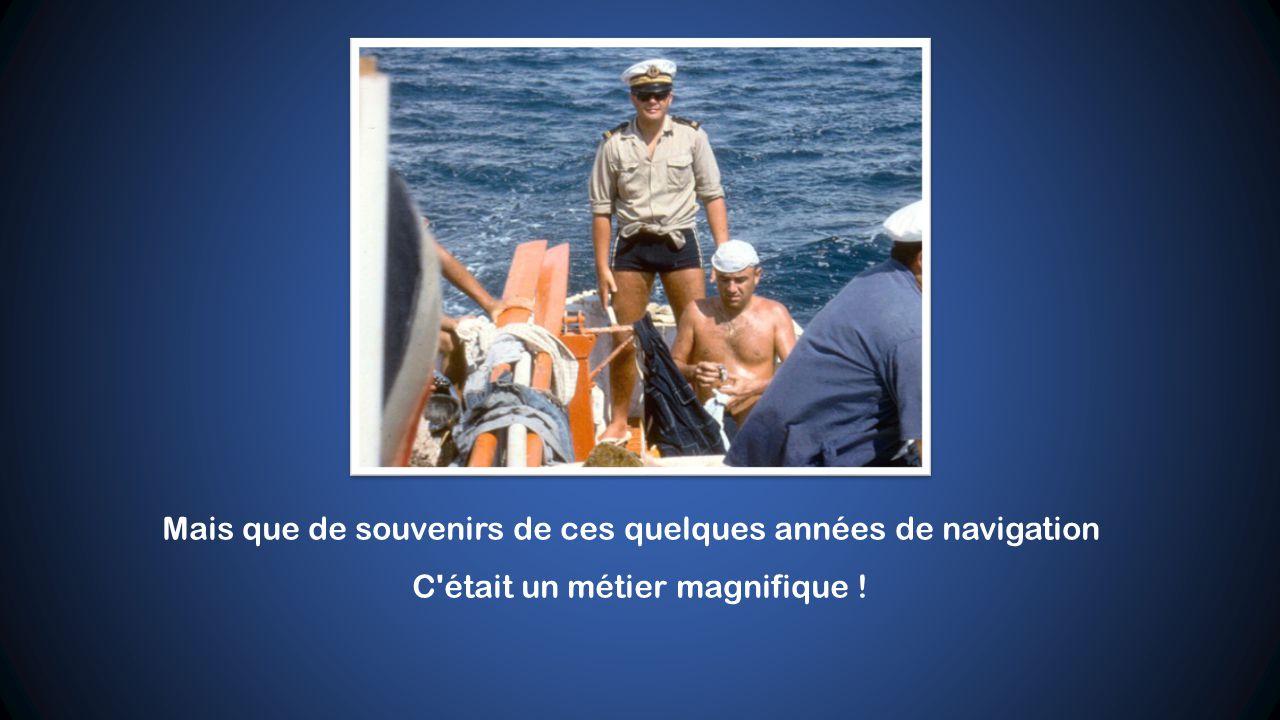 Quel joli métier que la marine Ya pas à dire nous on aime ça Surtout aux Messageries Maritimes Ou on est tous des fanas ! Il pouvait faire aussi très