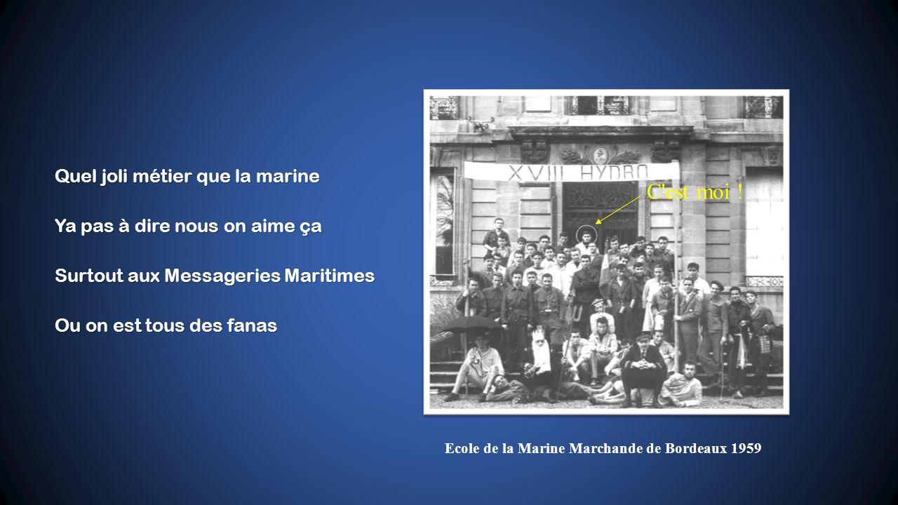 Quel joli métier que la marine Ya pas à dire nous on aime ça Surtout aux Messageries Maritimes Ou on est tous des fanas Ecole de la Marine Marchande de Bordeaux 1959 C est moi !