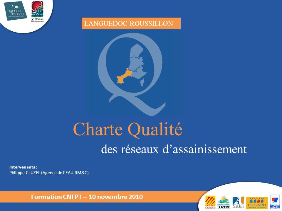 Charte Qualité des réseaux d'assainissement LANGUEDOC-ROUSSILLON Intervenants : Philippe CLUZEL (Agence de l'EAU RM&C) Formation CNFPT – 10 novembre 2