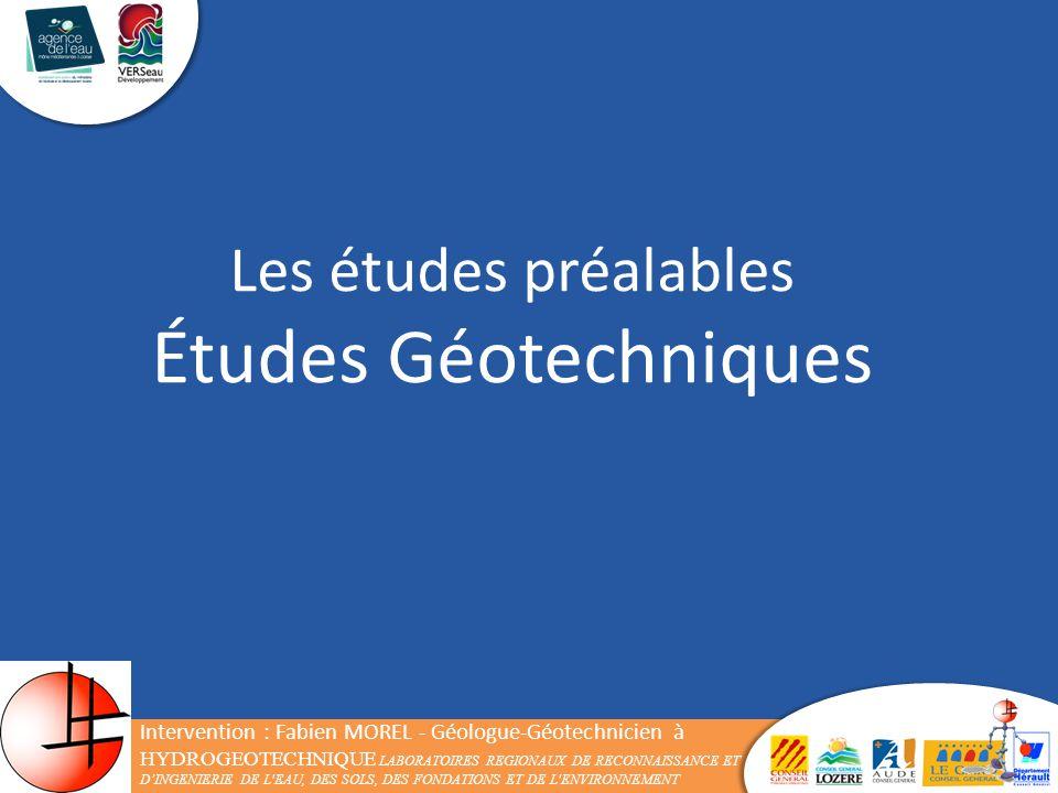 Les études préalables Études Géotechniques Intervention : Fabien MOREL - Géologue-Géotechnicien à HYDROGEOTECHNIQUE LABORATOIRES REGIONAUX DE RECONNAI