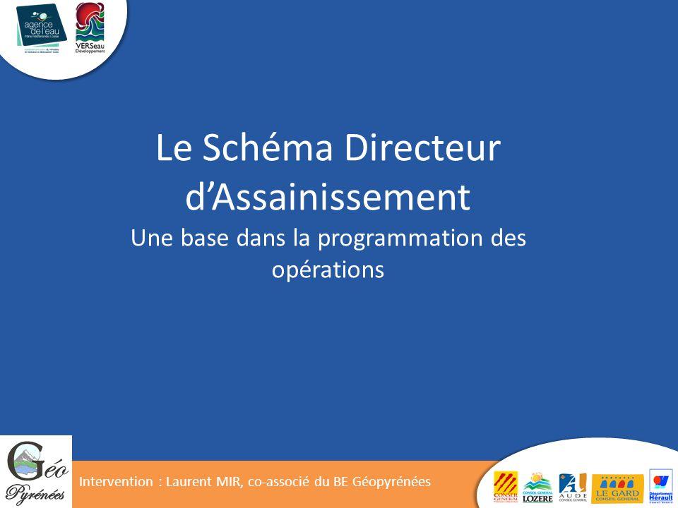 Le Schéma Directeur d'Assainissement Une base dans la programmation des opérations Intervention : Laurent MIR, co-associé du BE Géopyrénées
