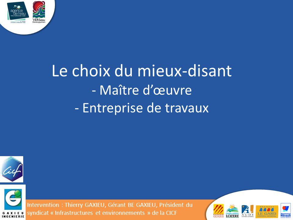 Le choix du mieux-disant - Maître d'œuvre - Entreprise de travaux Intervention : Thierry GAXIEU, Gérant BE GAXIEU, Président du syndicat « Infrastructures et environnements » de la CICF
