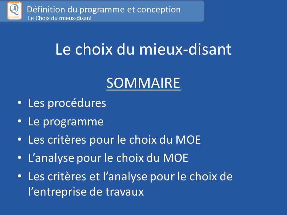 Le choix du mieux-disant SOMMAIRE Les procédures Le programme Les critères pour le choix du MOE L'analyse pour le choix du MOE Les critères et l'analyse pour le choix de l'entreprise de travaux Définition du programme et conception Le Choix du mieux-disant
