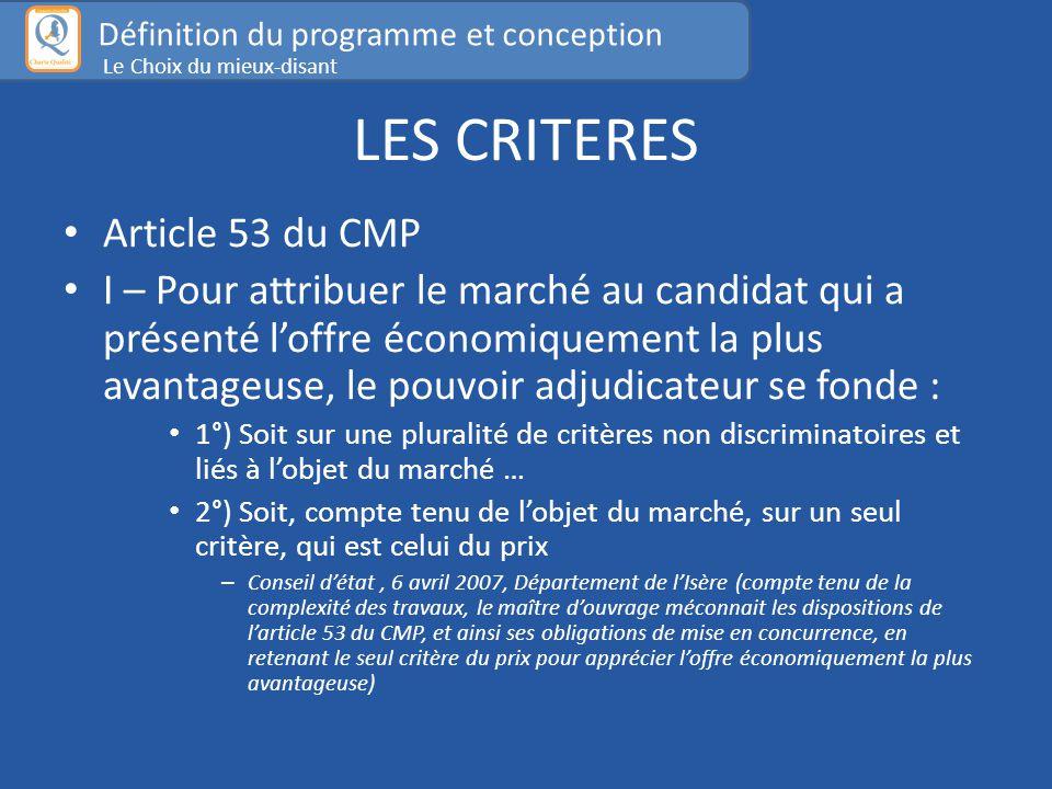 LES CRITERES Article 53 du CMP I – Pour attribuer le marché au candidat qui a présenté l'offre économiquement la plus avantageuse, le pouvoir adjudica