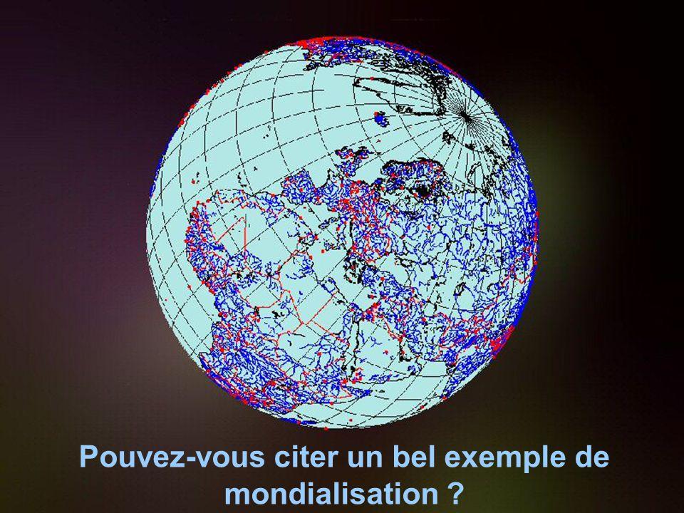 Pouvez-vous citer un bel exemple de mondialisation ?