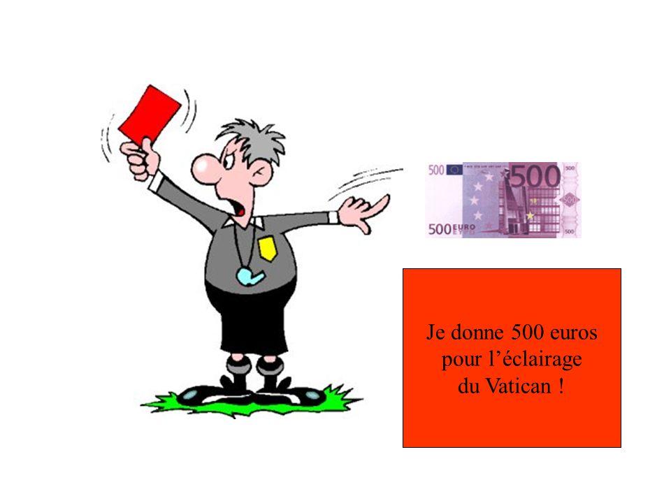 Je donne 500 euros pour l'éclairage du Vatican !