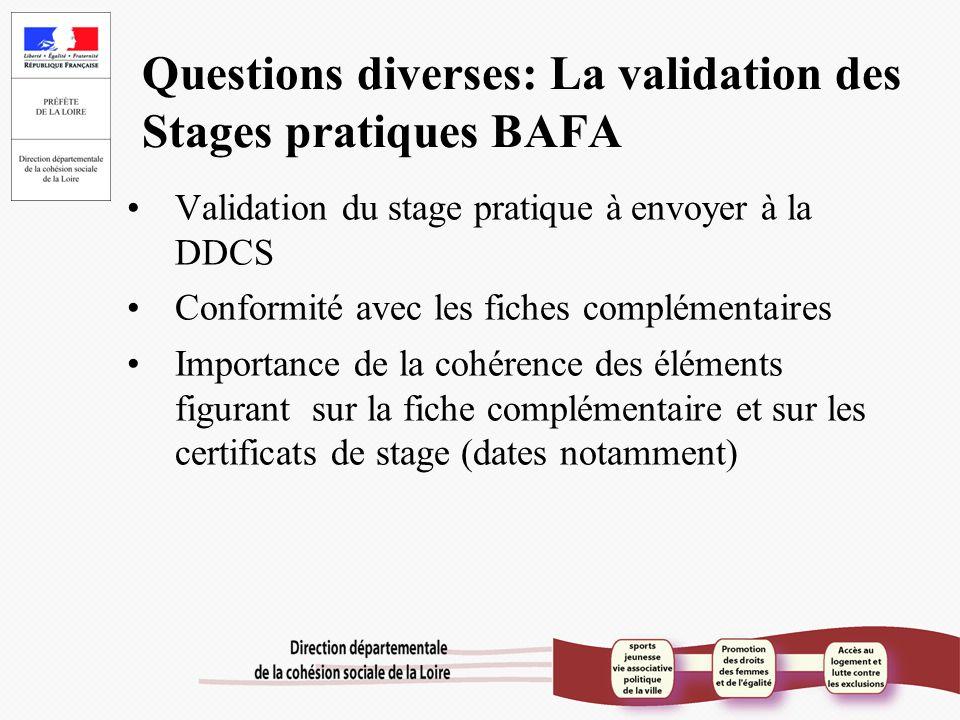 Questions diverses: La validation des Stages pratiques BAFA Validation du stage pratique à envoyer à la DDCS Conformité avec les fiches complémentaire