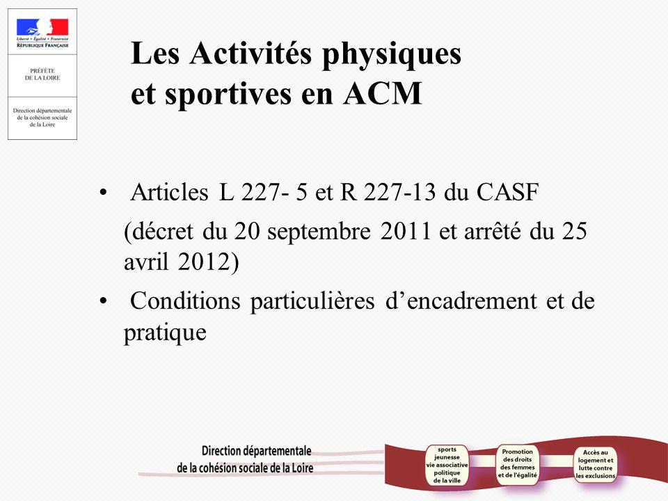 Les Activités physiques et sportives en ACM Articles L 227- 5 et R 227-13 du CASF (décret du 20 septembre 2011 et arrêté du 25 avril 2012) Conditions