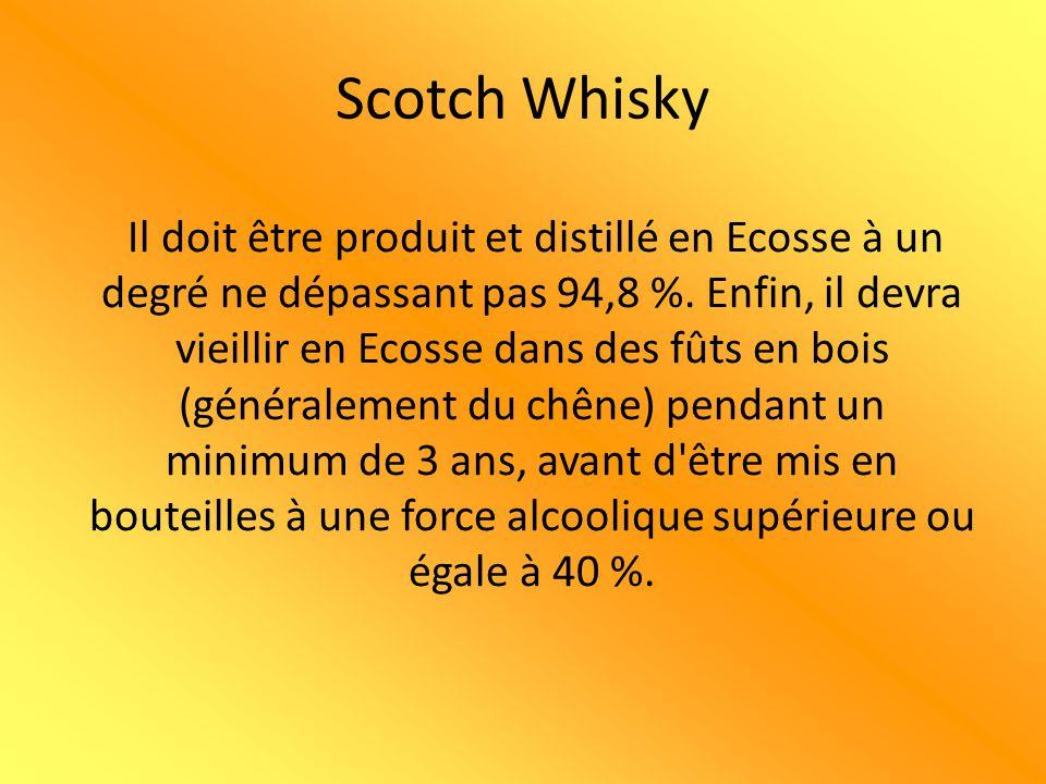 Scotch Whisky Il doit être produit et distillé en Ecosse à un degré ne dépassant pas 94,8 %. Enfin, il devra vieillir en Ecosse dans des fûts en bois