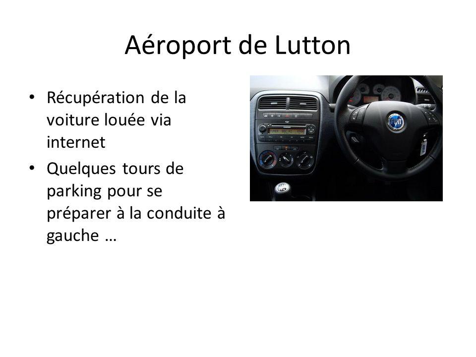 Aéroport de Lutton Récupération de la voiture louée via internet Quelques tours de parking pour se préparer à la conduite à gauche …