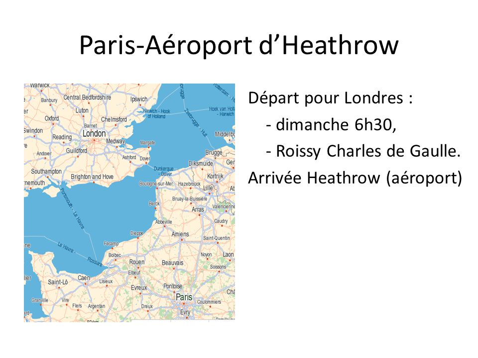 Paris-Aéroport d'Heathrow Départ pour Londres : - dimanche 6h30, - Roissy Charles de Gaulle.