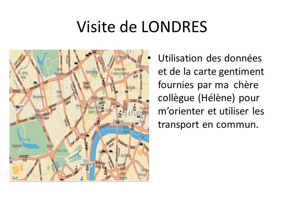 Visite de LONDRES Utilisation des données et de la carte gentiment fournies par ma chère collègue (Hélène) pour m'orienter et utiliser les transport en commun.