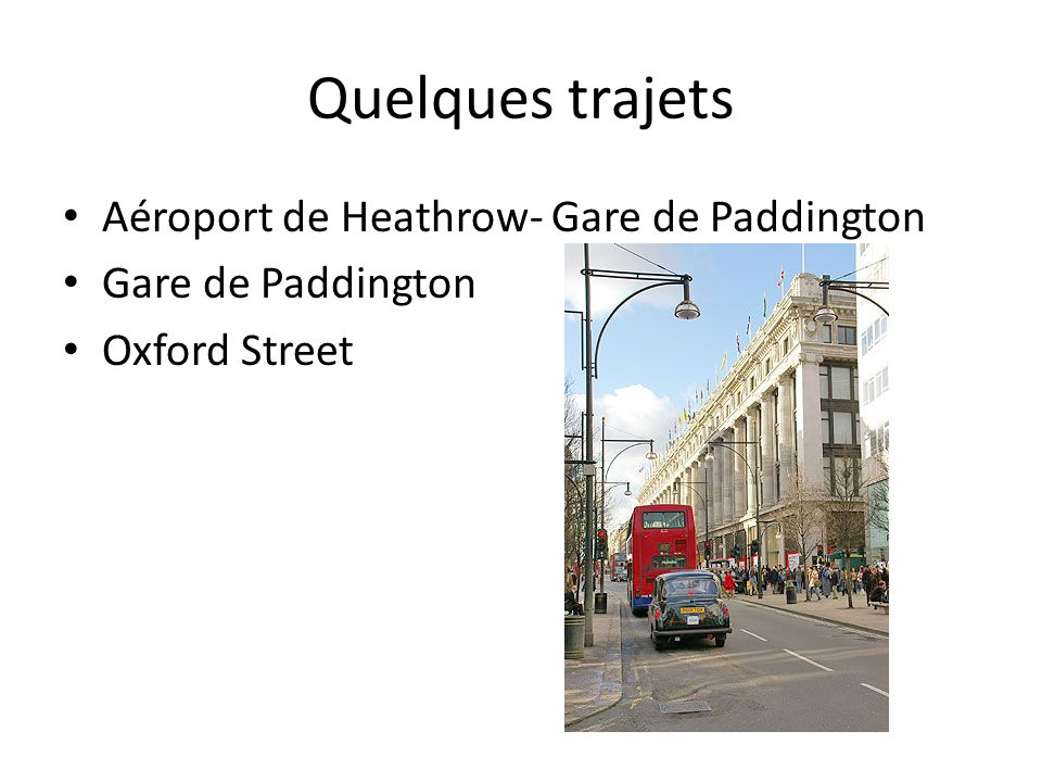 Quelques trajets Aéroport de Heathrow- Gare de Paddington Gare de Paddington Oxford Street