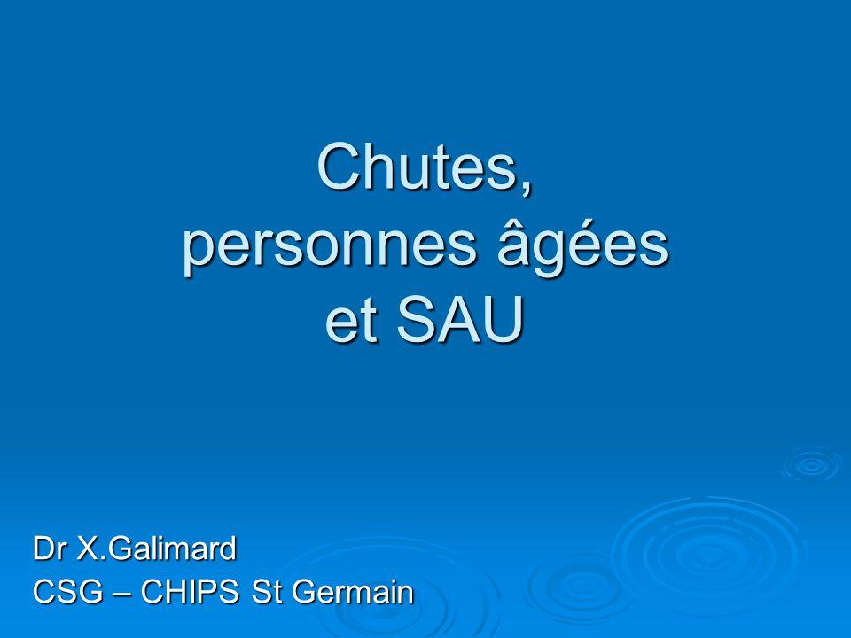 Chutes, personnes âgées et SAU Dr X.Galimard CSG – CHIPS St Germain