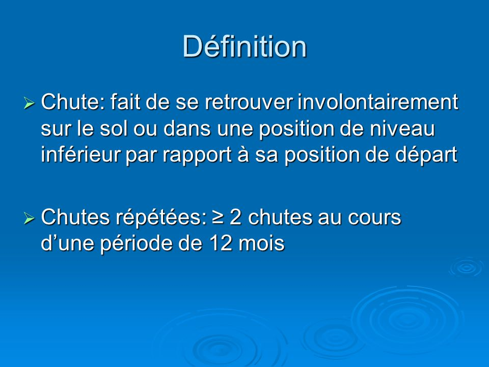 Définition  Chute: fait de se retrouver involontairement sur le sol ou dans une position de niveau inférieur par rapport à sa position de départ  Ch