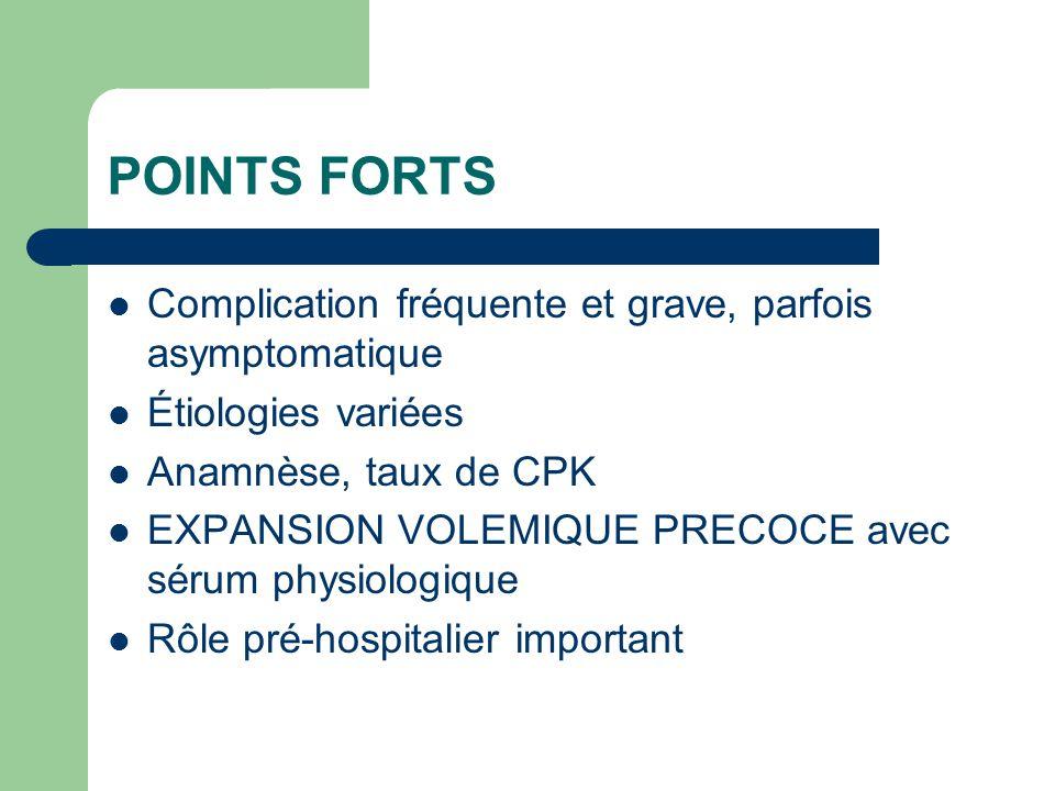 POINTS FORTS Complication fréquente et grave, parfois asymptomatique Étiologies variées Anamnèse, taux de CPK EXPANSION VOLEMIQUE PRECOCE avec sérum p