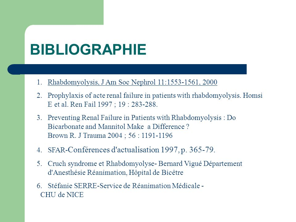 BIBLIOGRAPHIE 1.Rhabdomyolysis, J Am Soc Nephrol 11:1553-1561, 2000Rhabdomyolysis, J Am Soc Nephrol 11:1553-1561, 2000 2.Prophylaxis of acte renal failure in patients with rhabdomyolysis.