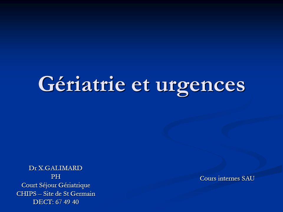 Gériatrie et urgences Dr X.GALIMARD PH Court Séjour Gériatrique CHIPS – Site de St Germain DECT: 67 49 40 Cours internes SAU