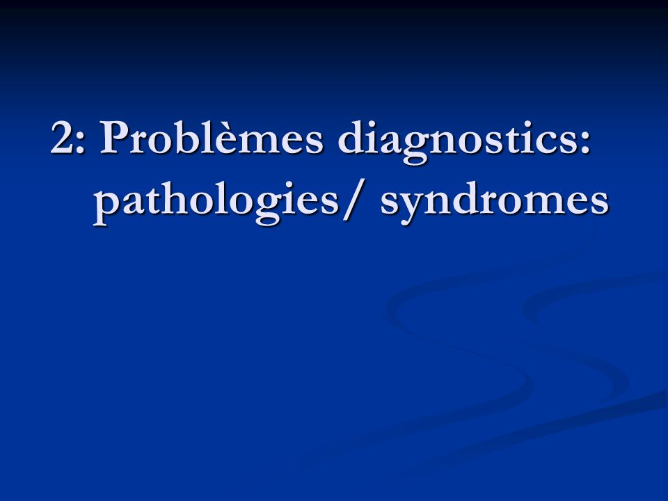 2: Problèmes diagnostics: pathologies/ syndromes