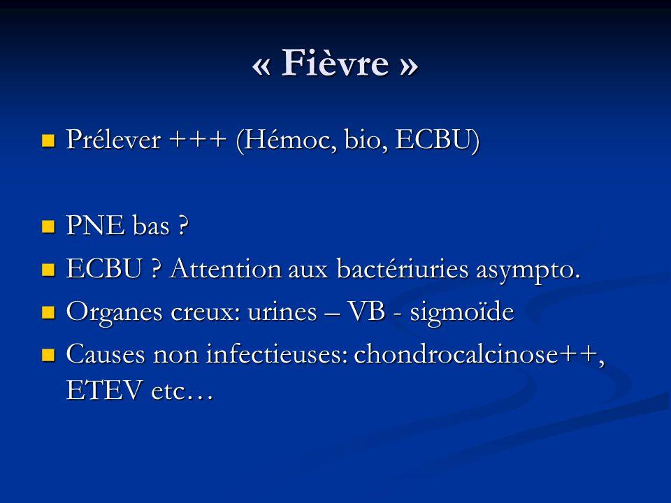 « Fièvre » Prélever +++ (Hémoc, bio, ECBU) Prélever +++ (Hémoc, bio, ECBU) PNE bas .